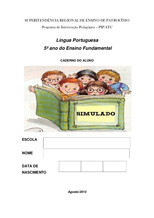 SUPERITENDÊNCIA REGIONAL DE ENSINO DE PATROCÍNIO Programa de Intervenção Pedagógica – PIP/ATC Língua Portuguesa 5º ano do ...