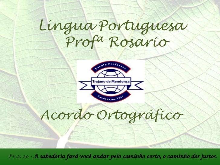 Língua Portuguesa              Profª Rosario            Acordo OrtográficoPv.2: 20 - A sabedoria fará você andar pelo cami...