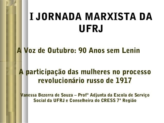 I JORNADA MARXISTA DA  UFRJ  A Voz de Outubro: 90 Anos sem Lenin  A participação das mulheres no processo  revolucionário ...