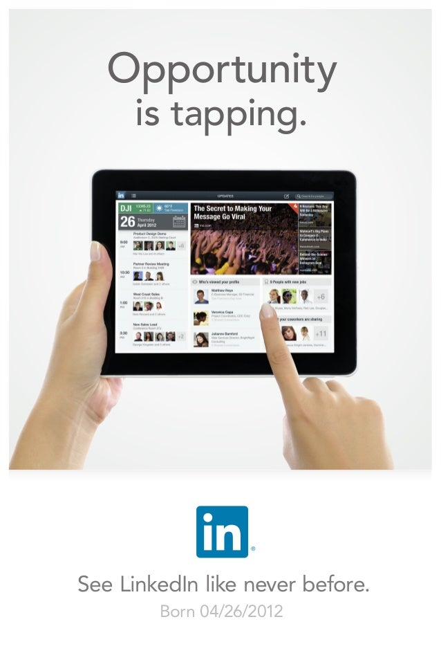 Opportunity      is tapping.                   ®See LinkedIn like never before.        Born 04/26/2012