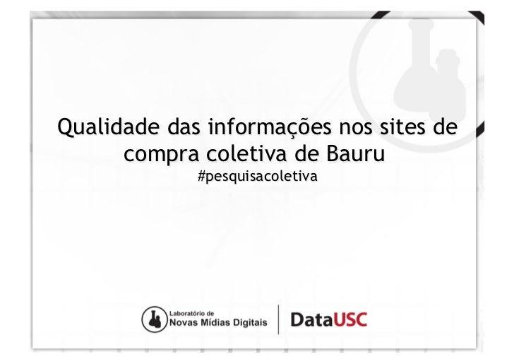 Qualidade das informações nos sites de      compra coletiva de Bauru             #pesquisacoletiva