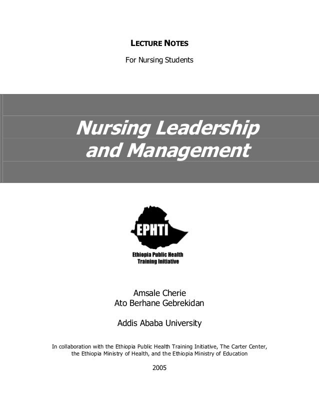 LECTURE NOTES For Nursing Students  Nursing Leadership and Management  Amsale Cherie Ato Berhane Gebrekidan Addis Ababa Un...