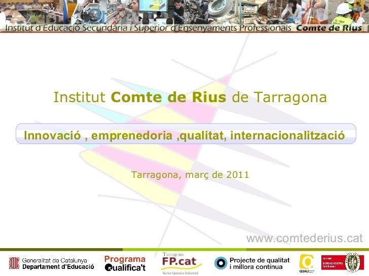 Innovació , emprenedoria ,qualitat, internacionalització Institut  Comte de Rius  de Tarragona Tarragona, març de 2011