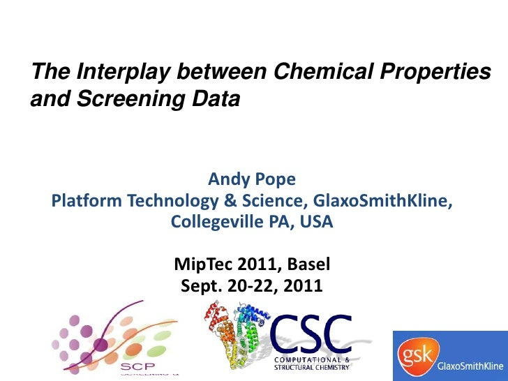 The Interplay between Chemical Propertiesand Screening Data                    Andy Pope Platform Technology & Science, Gl...