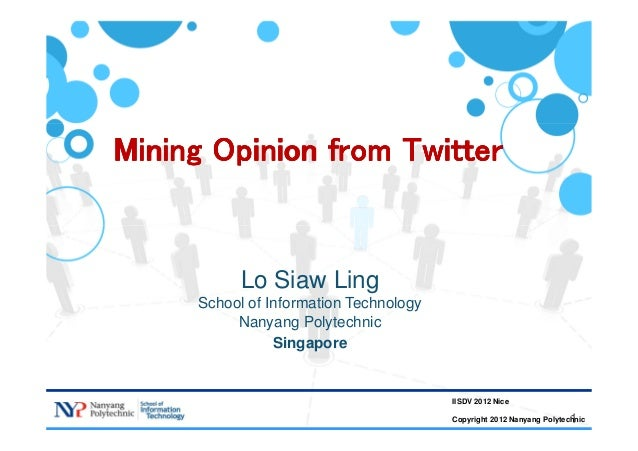1 Mining Opinion from TwitterMining Opinion from TwitterMining Opinion from TwitterMining Opinion from Twitter Lo Siaw Lin...