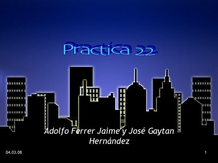 . Adolfo Ferrer Jaime y José Gaytan Hernández Practica 22