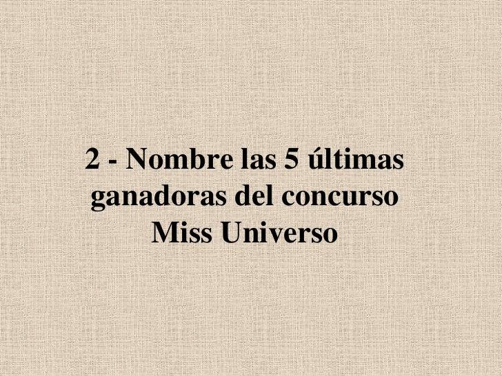 2 - Nombre las 5 últimas ganadoras del concurso Miss Universo<br />