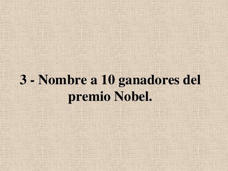 3 - Nombre a 10 ganadores del premio Nobel.<br />
