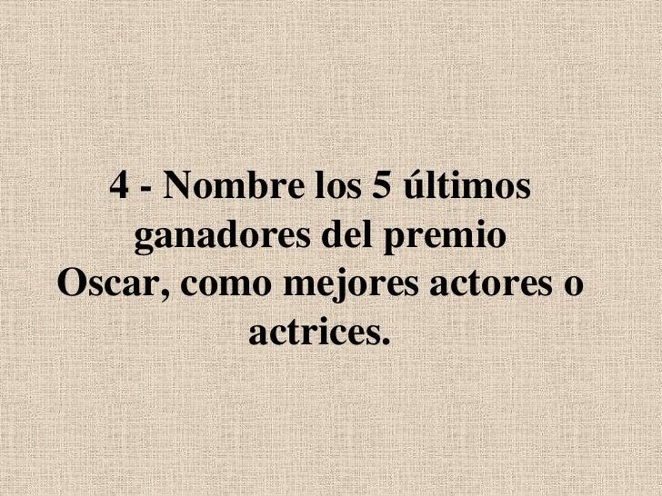 4 - Nombre los 5 últimos ganadores del premio Oscar, como mejores actores o actrices.<br />
