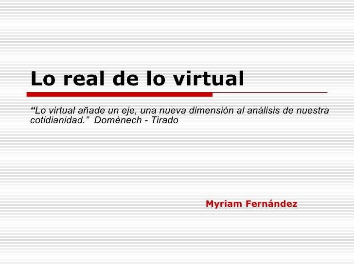 """Lo real de lo virtual """" Lo virtual añade un eje, una nueva dimensión al análisis de nuestra cotidianidad.""""  Domènech - Tir..."""