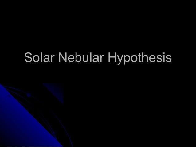 Solar Nebular HypothesisSolar Nebular Hypothesis