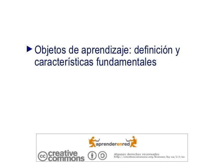<ul><li>Objetos de aprendizaje: definición y características fundamentales </li></ul>