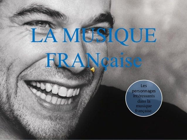 LA MUSIQUE FRANçaise             Les        personnages        intéressants           dans la          musique         fra...