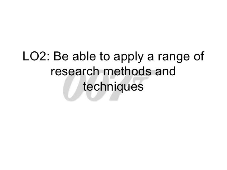 LO2: Be able to apply a range of    research methods and          techniques