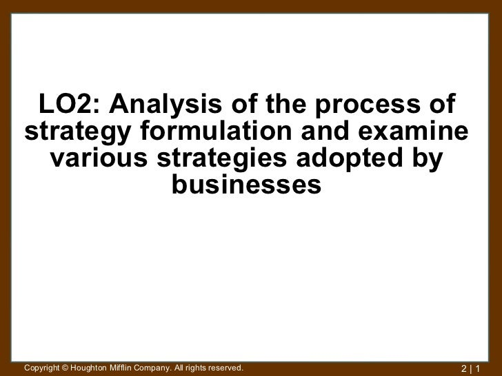 LO2: Analysis of the process ofstrategy formulation and examine  various strategies adopted by           businessesCopyrig...