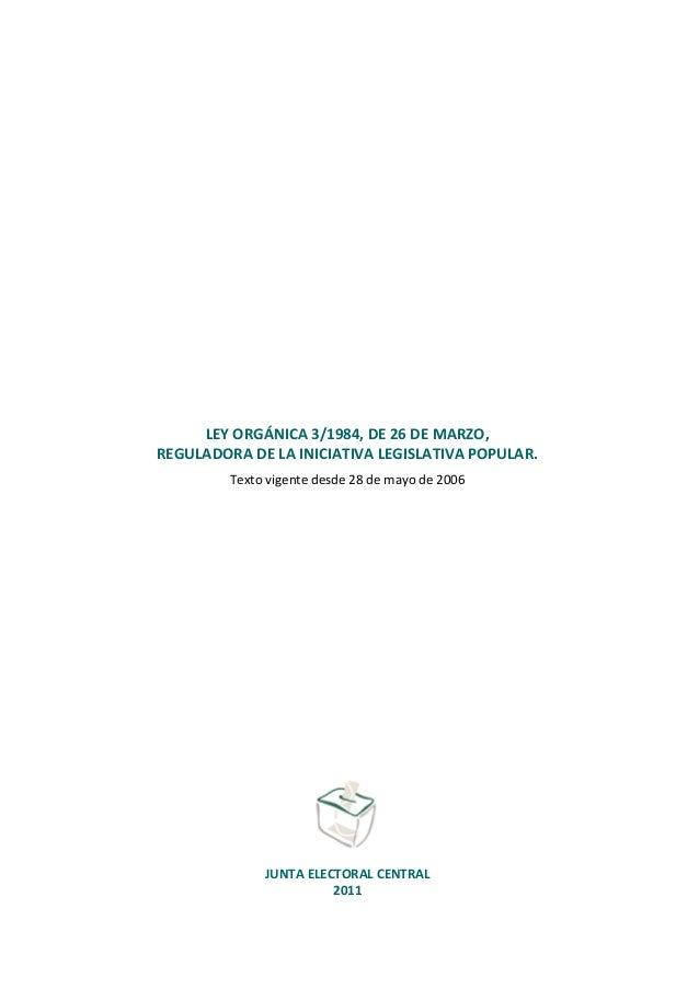LEY ORGÁNICA 3/1984, DE 26 DE MARZO,REGULADORA DE LA INICIATIVA LEGISLATIVA POPULAR.Texto vigente desde 28 de mayo de 2006...