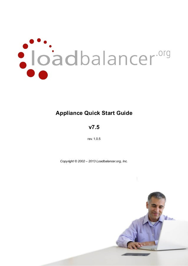 Appliance Quick Start Guidev7.5rev. 1.0.5Copyright © 2002 – 2013 Loadbalancer.org, Inc.