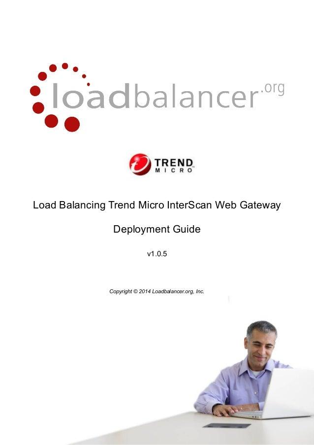 Load Balancing Trend Micro InterScan Web Gateway Deployment Guide v1.0.5  Copyright © 2014 Loadbalancer.org, Inc.  1