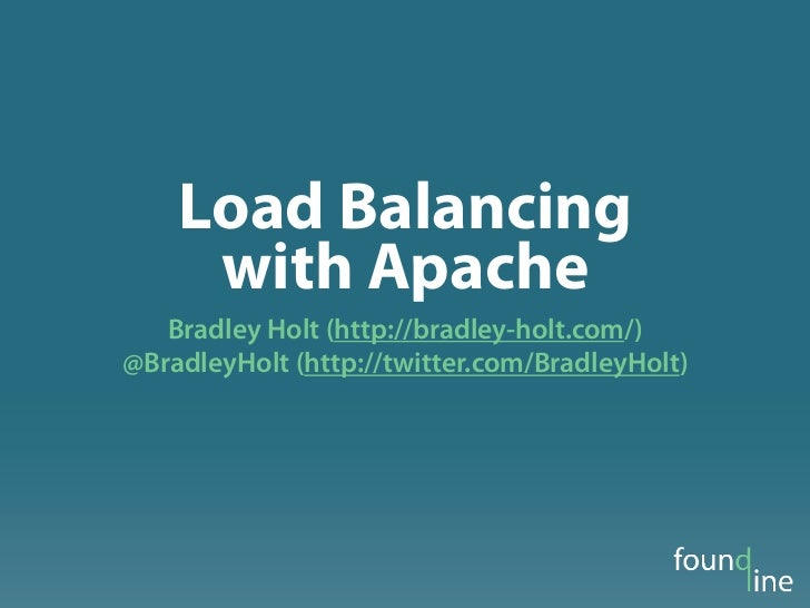 Load Balancing     with Apache   Bradley Holt (http://bradley-holt.com/)@BradleyHolt (http://twitter.com/BradleyHolt)