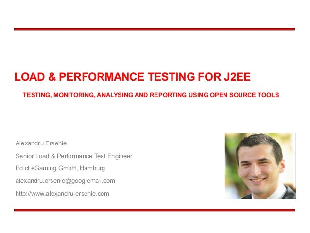 Load and Performance Testing for J2EE - Testing, monitoring and reporting using Open Source Tools