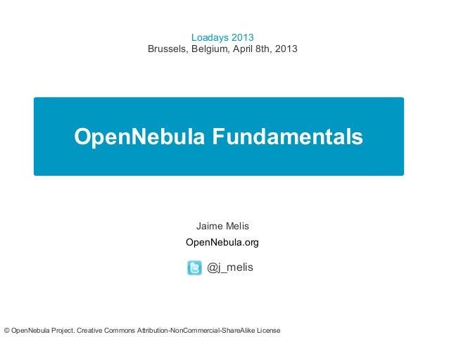 Loadays 2013                                           Brussels, Belgium, April 8th, 2013                    OpenNebula Fu...