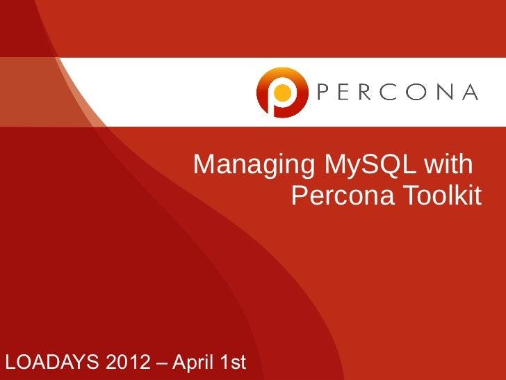 Managing MySQL with                        Percona ToolkitLOADAYS 2012 – April 1st