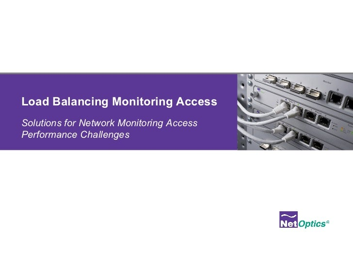 Load Balancing Monitoring Access - Solutions for Network Monitoring Access Performance Challenges