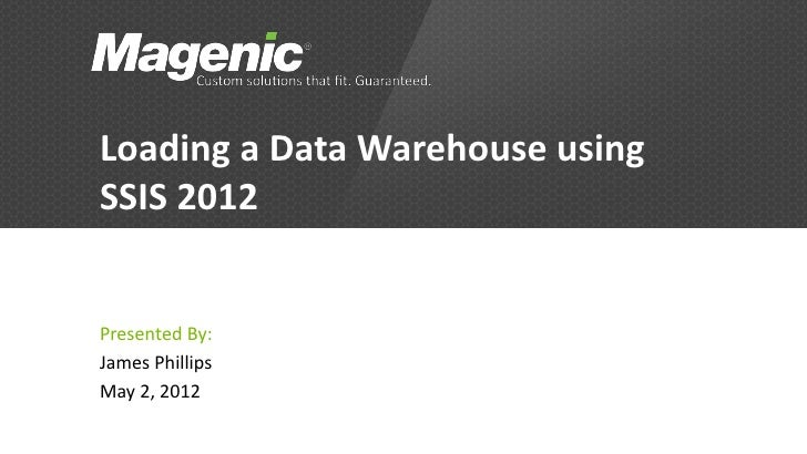 Loading a Data Warehouse usingSSIS 2012Presented By:James PhillipsMay 2, 2012