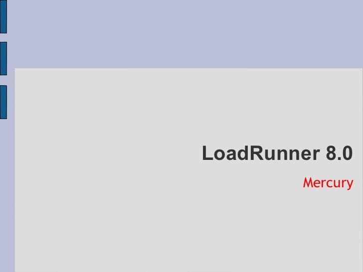 LoadRunner 8.0 <ul><ul><li>Mercury </li></ul></ul>