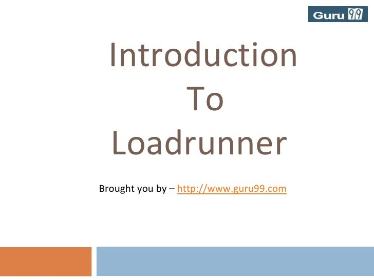 Introduction<br />                  To<br />Loadrunner<br />                          Brought you by – http://www.guru99.c...