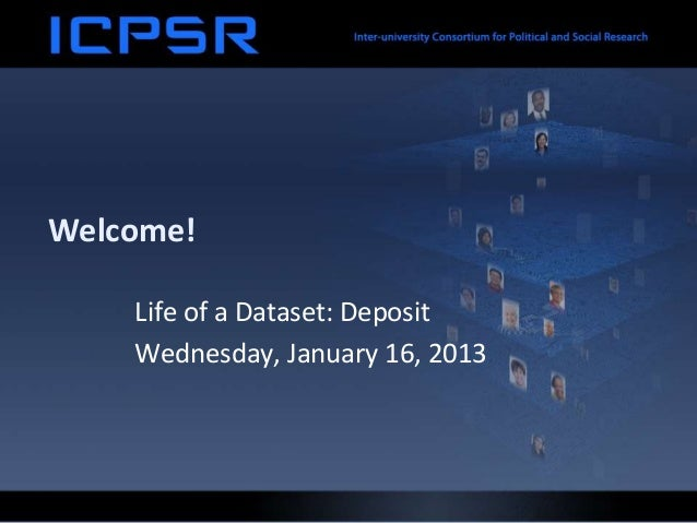 Welcome!    Life of a Dataset: Deposit    Wednesday, January 16, 2013