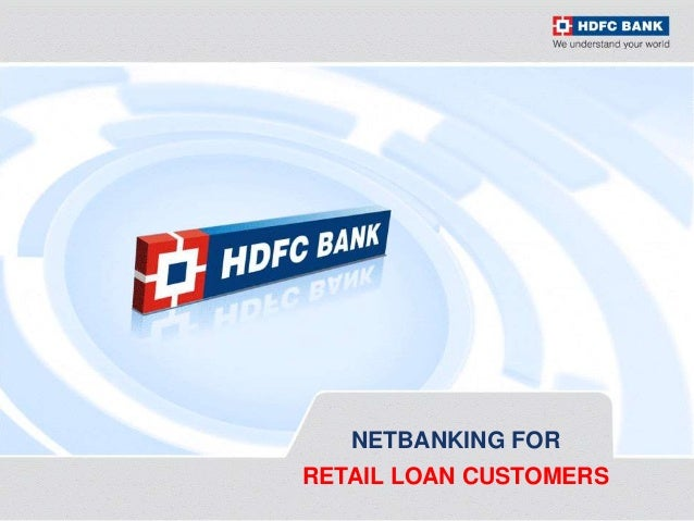 hdfc retail banking As of now hdfc has 4281 branches across the country it is the fourth largest  bank in india hdfc bank has set up retail loan service center for.
