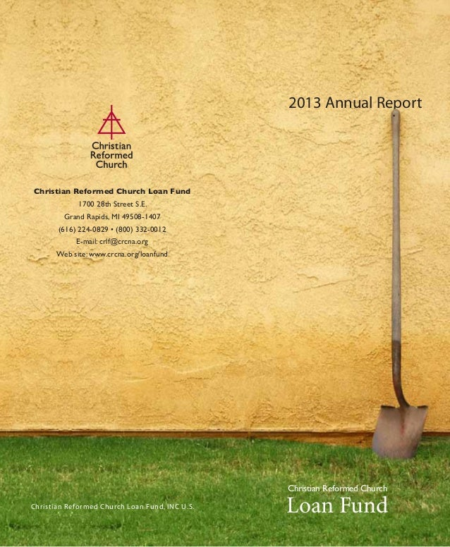 2013 Annual Report Christian Reformed Church Loan FundChristian Reformed Church Loan Fund, INC U.S. Christian Reformed Chu...