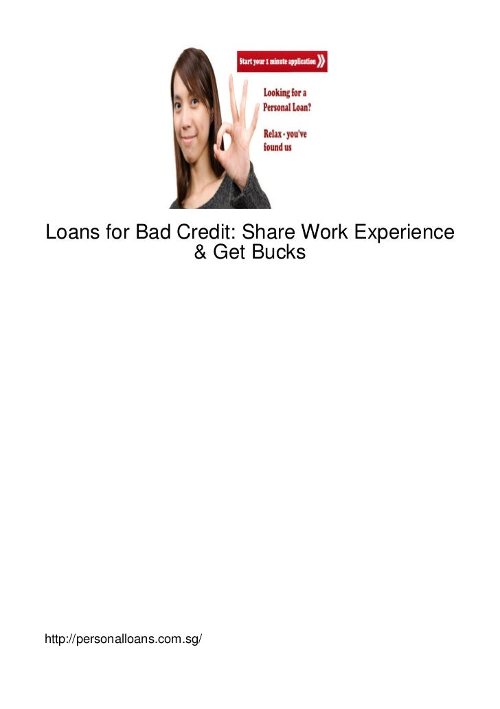 Loans for Bad Credit: Share Work Experience               & Get Buckshttp://personalloans.com.sg/