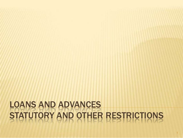LOANS AND ADVANCESSTATUTORY AND OTHER RESTRICTIONS                                   1