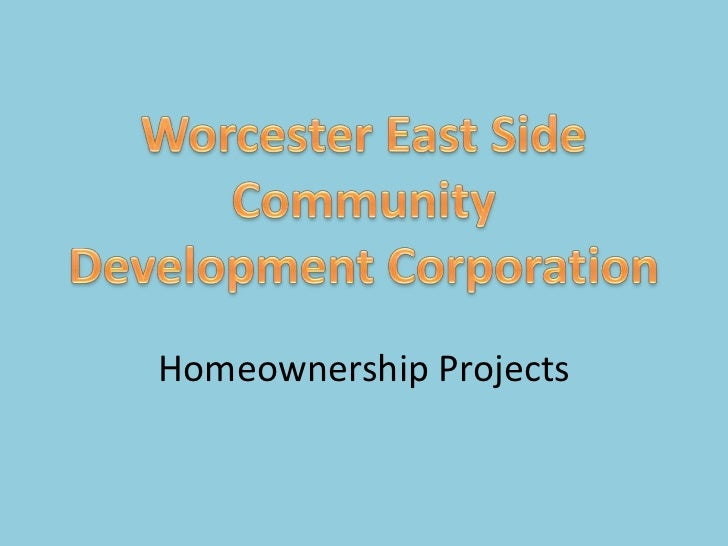 Worcester East Side Community <br />Development Corporation<br />Homeownership Projects<br />