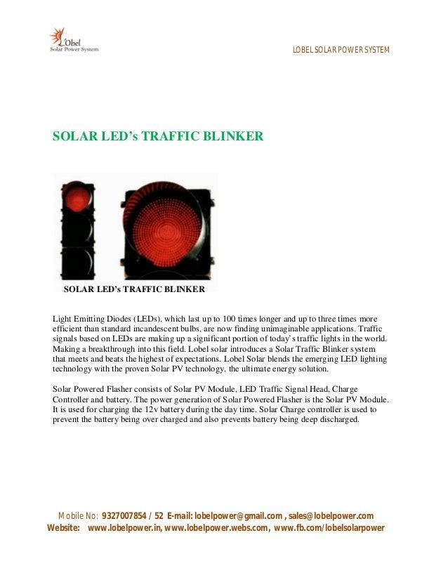 LOBEL SOLAR POWER SYSTEM SOLAR LED's TRAFFIC BLINKER    SOLAR LED's TRAFFIC BLINKER Light Emitting Diodes (LEDs), which la...