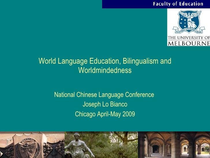World Language Education, Bilingualism and Worldmindedness National Chinese Language Conference  Joseph Lo Bianco Chicago ...