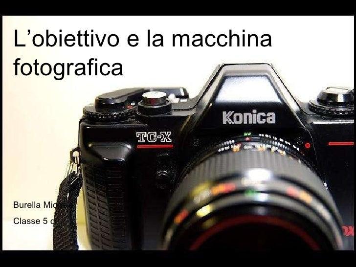 L'obiettivo e la macchina fotografica Burella Michele Classe 5 c