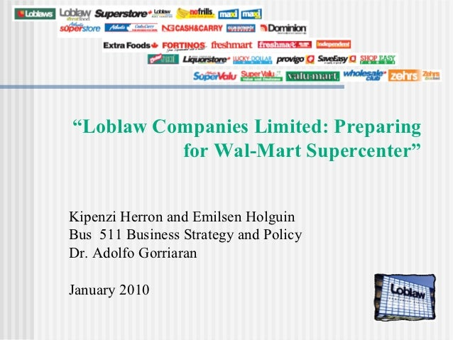 """Loblaw Companies Limited: Preparing          for Wal-Mart Supercenter""Kipenzi Herron and Emilsen HolguinBus 511 Business ..."