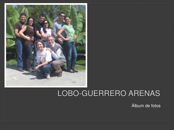 Lobo-guerrero Arenas <br />Álbum de fotos<br />
