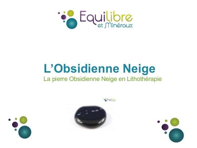 L'Obsidienne Neige La pierre Obsidienne Neige en Lithothérapie