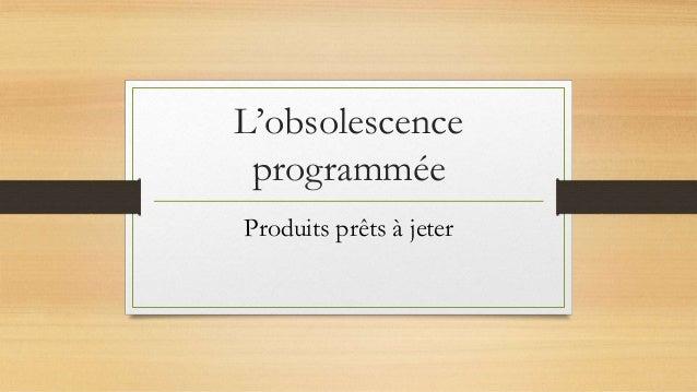 L'obsolescence programmée Produits prêts à jeter