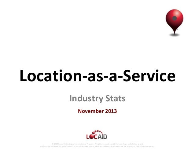 Location-as-a-Service Industry Stats November 2013  © 2013 Locaid Technologies, Inc. Intellectual Property. All rights res...