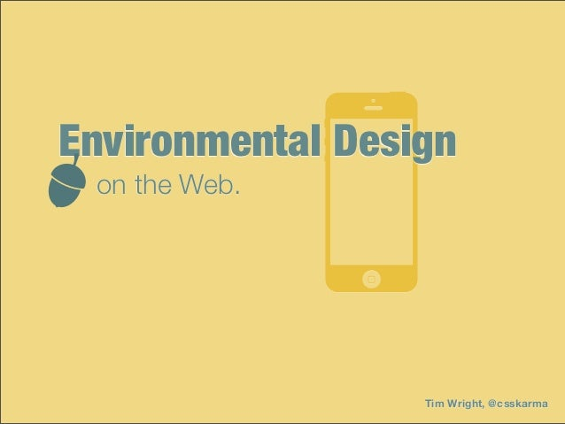 Environmental Design on the Web.                  Tim Wright, @csskarma