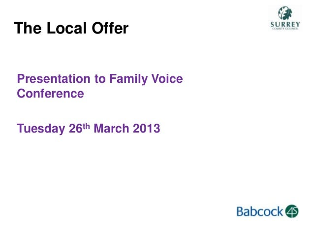 Presentation to Family VoiceConferenceTuesday 26th March 2013The Local Offer