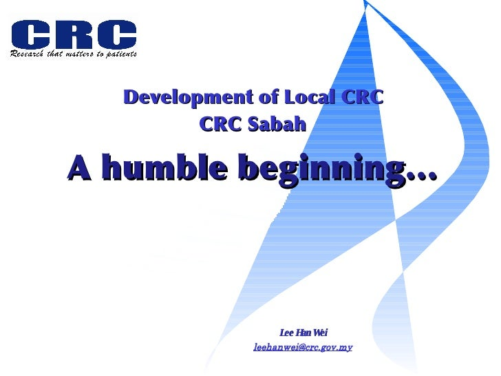 Development of Local CRC Lee Han Wei [email_address] CRC Sabah A humble beginning…