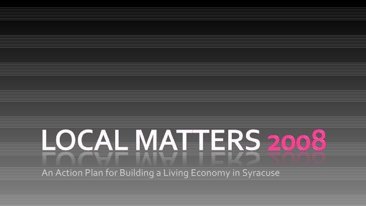 <ul><li>An Action Plan for Building a Living Economy in Syracuse </li></ul>