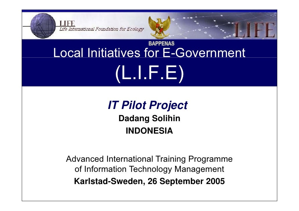 Local Initiatives for E-Government   (L.I.F.E) IT Pilot Project   Dadang Solihin INDONESIA Advanced International Training...
