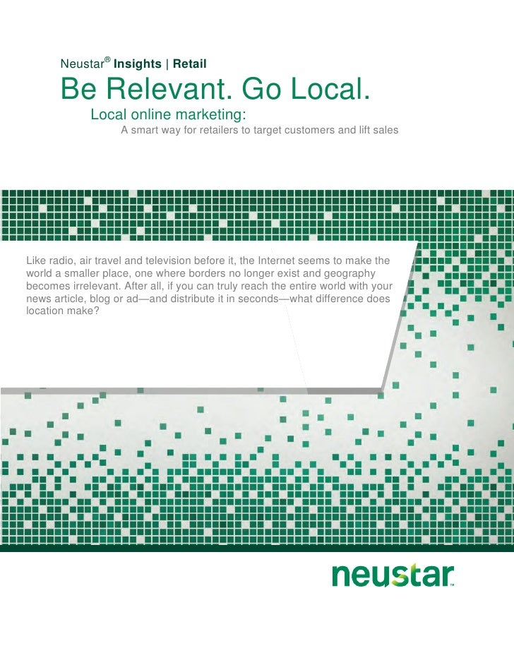 Neustar® Insights | Retail       Be Relevant. Go Local.              Local online marketing:                    A smart wa...